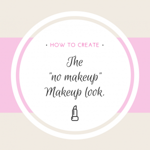 "How to Create the ""No Makeup"" Makeup Look"